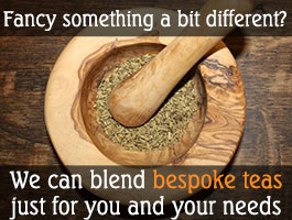 We can blend bespoke teas just for you and your needs